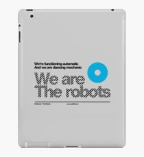 We are the robots /// iPad Case/Skin