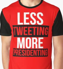 Less Tweeting More Presidenting Graphic T-Shirt