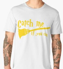 Catch me if you can wizard broomstick magic! Men's Premium T-Shirt