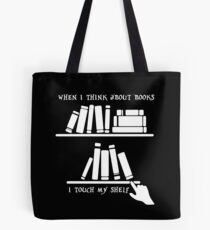 WHEN I THINK ABOUT BOOKS I TOUCH MY SHELF Tote Bag