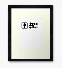 My P-Value is Highly Significant Framed Print