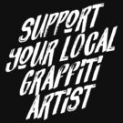Support Your Local Graffiti Artist by SevenHundred