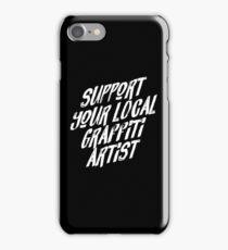 Support Your Local Graffiti Artist iPhone Case/Skin