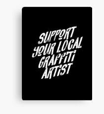 Support Your Local Graffiti Artist Canvas Print