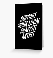 Support Your Local Graffiti Artist Greeting Card