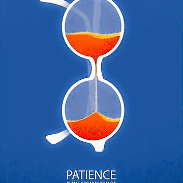 Patience Is The Companian of Wisdom by cybermall