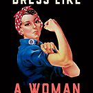 Dress Like a Woman -  Make History and Stay Nasty by electrovista