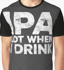 IPA Lot When I Drink Graphic T-Shirt