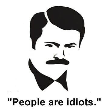 Parks and Recreation - Ron Swanson - People are idiots by meggie1tr