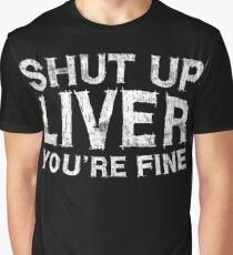 Shut Up Liver You're Fine Graphic T-Shirt