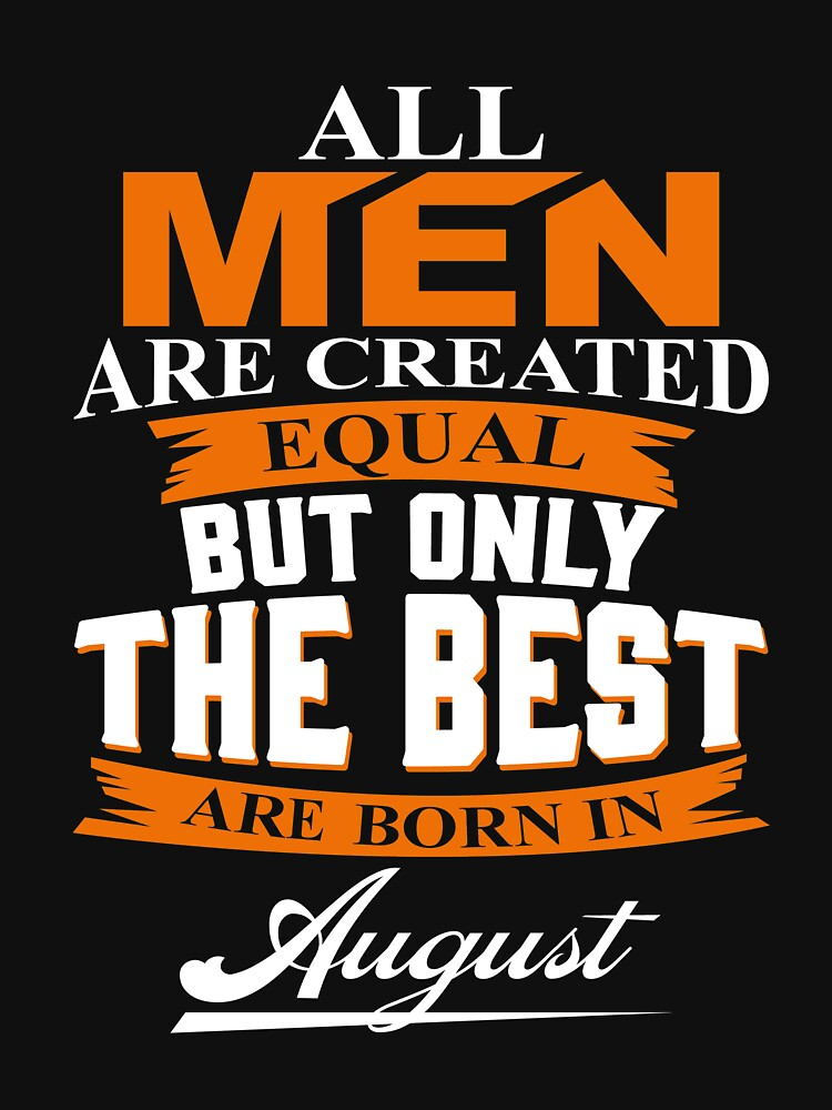 all men are created equal but only the best are born in augustall men are created equal but only the best are born in august | Unisex T-Shirt
