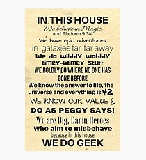 In This House...We Do Geek Photographic Print