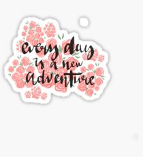 Every day is a new adventure Sticker