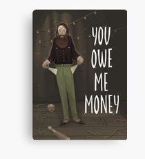 You Owe Me Money Canvas Print