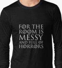 For The Room Is Messy and Full of Horrors Long Sleeve T-Shirt