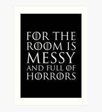 For The Room Is Messy and Full of Horrors Art Print