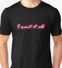 I Want It All Unisex T-Shirt