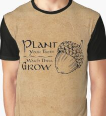 Plant Your Trees ~ Watch Them Grow Graphic T-Shirt