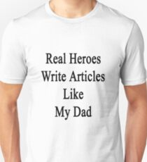 Real Heroes Write Articles Like My Dad  Unisex T-Shirt