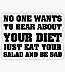 NO ONE WANTS TO HEAR ABOUT YOUR DIET JUST EAT YOUR SALAD AND BE SAD  Sticker