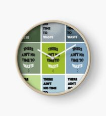 There Ain't No Time To Waste - ECO Friendly Clock