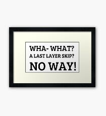 A Last Layer Skip?! Framed Print