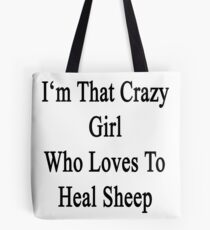 I'm That Crazy Girl Who Loves To Heal Sheep  Tote Bag