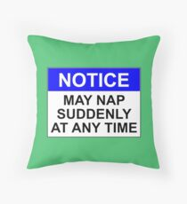 NOTICE: MAY NAP SUDDENLY AT ANY TIME Throw Pillow