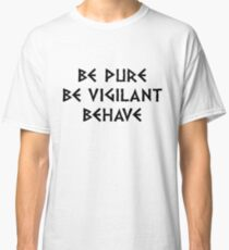 Be Pure Be Vigilant Behave (dark text) Classic T-Shirt