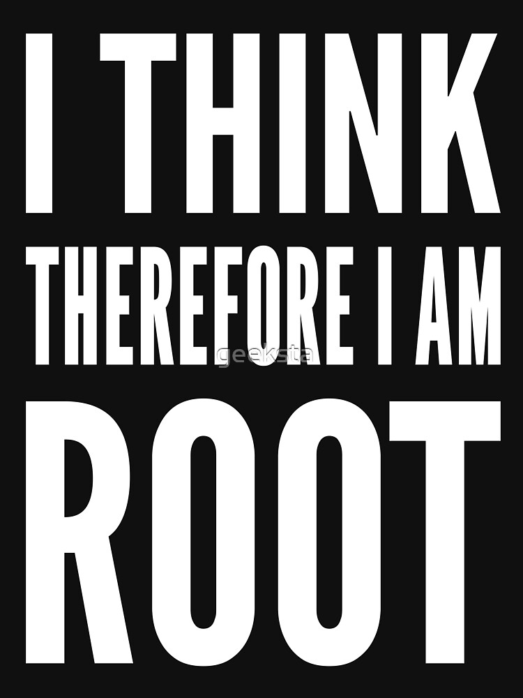 I think therefore I am root - Computer Admin Parody Design by geeksta