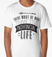There must be more than this provincial life Long T-Shirt