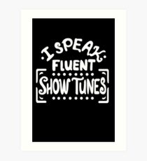 I speak fluent show tunes Art Print