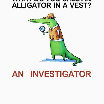 What do you call an alligator in a vest? by cheezup