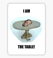 I AM THE TABLE Sticker