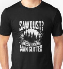 Sawdust is Man Glitter Woodworking Design  Great Gift Idea T-Shirt