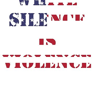 White Silence is Violence American Flag by riotrainbows