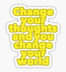 Change your thoughts and you change your world Sticker