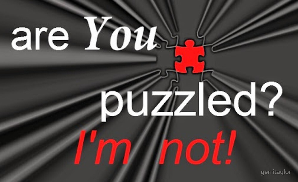 Are you puzzled? I'm not! by gerritaylor