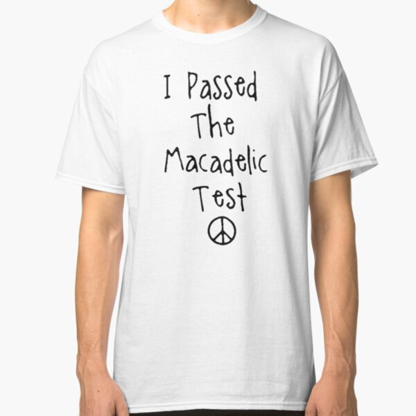 """Mac Miller """" I Passed The Macadelic Test """" Classic T-Shirt"""