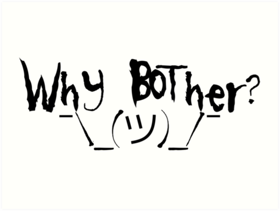 Why bother? Shrug by ngwoosh
