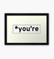 *you're -- because your just not right.  Framed Print