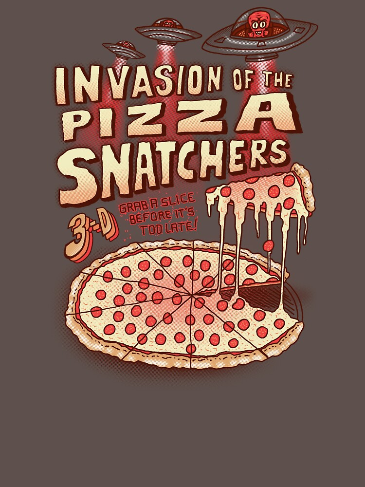 Invasion of the Pizza Snatchers   Unisex T-Shirt