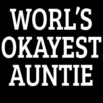 World's Okayest Auntie by eFfany