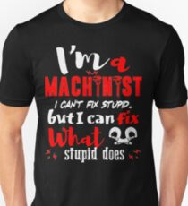 Machinist Can Fix What Stupid Does T-Shirt T-Shirt