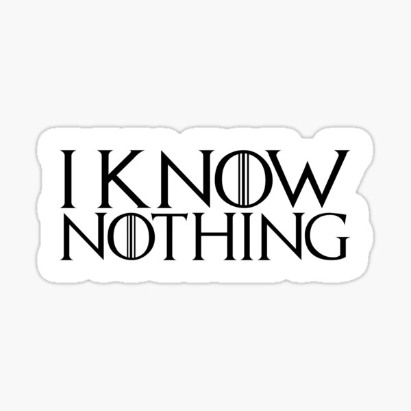 I know nothing, like Jon! Sticker