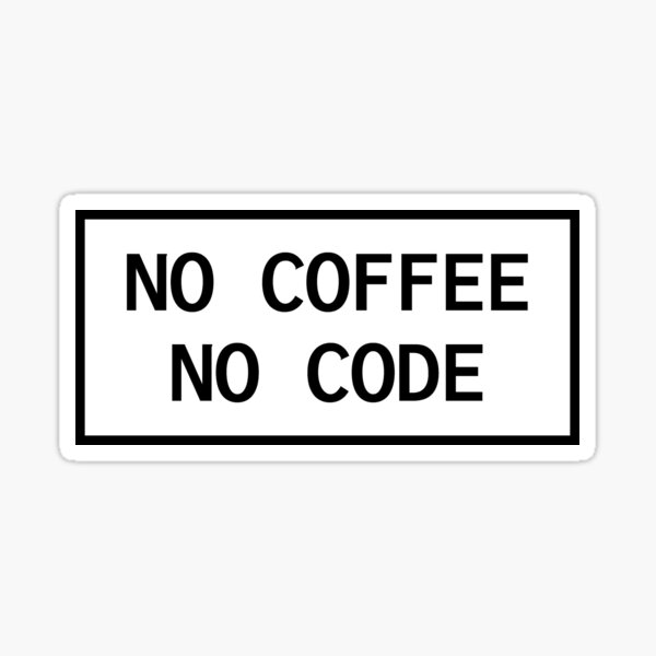 No Coffee No Code Sticker