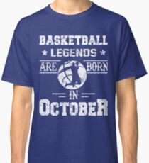 Basketball Legends Are Born In October Birthday Gift Classic T-Shirt