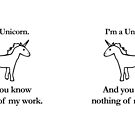 I'm A Unicorn, And You Know Nothing Of My Work by jezkemp