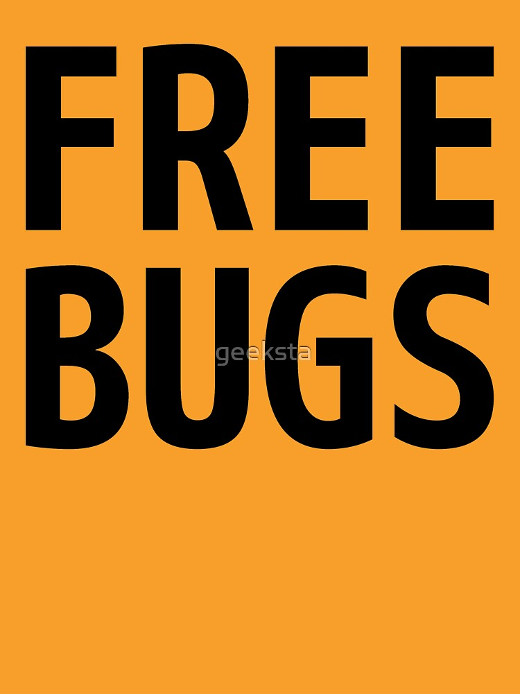 Free Bugs - What you get from a programmer - Black Text Design by geeksta