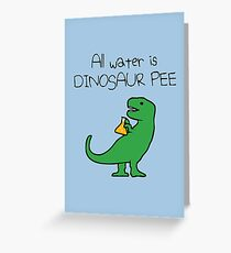All Water Is Dinosaur Pee (T-Rex) Greeting Card